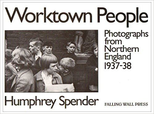 Worktown People: Photographs from Northern England, 1937-38: Amazon.co.uk: Humphrey Spender, Jeremy Mulford: 9780905046204: Books