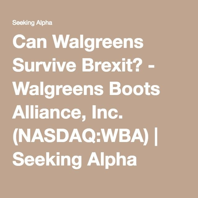 Can Walgreens Survive Brexit    Walgreens Boots Alliance  Inc   NASDAQ WBA. 17 Best ideas about Walgreens Boots Alliance on Pinterest