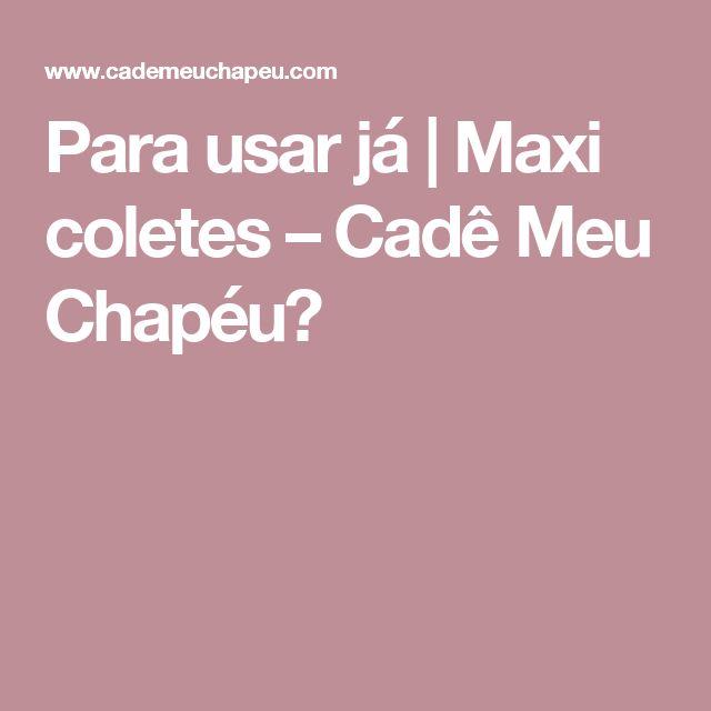 Para usar já   Maxi coletes – Cadê Meu Chapéu?