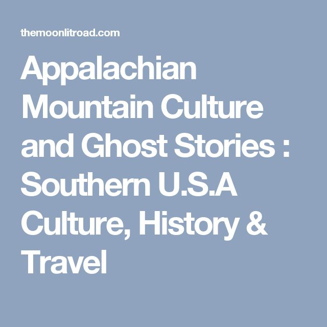 Appalachian Mountain Culture and Ghost Stories : Southern U.S.A Culture, History & Travel