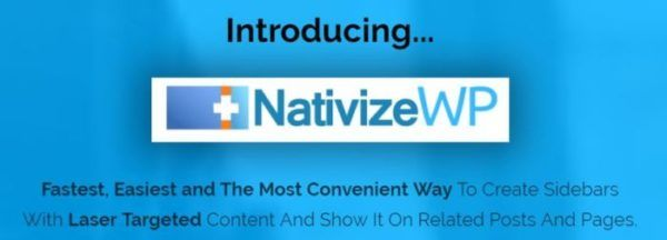 Nativize WP WordPress Plugin Software Review - Top Seller and Most Convenient Software to Create Sidebars with Laser Targeted Content and Show It On Related Posts and Pages to Get more Clicks, Leads and Sales Easily and Quickly