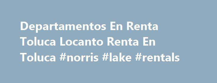 Departamentos En Renta Toluca Locanto Renta En Toluca #norris #lake #rentals http://remmont.com/departamentos-en-renta-toluca-locanto-renta-en-toluca-norris-lake-rentals/  #departamentos en renta toluca # Departamentos En Renta Toluca Locanto Renta En Toluca Departamento en renta en el centro de toluca, dos recámaras, baño Video Preview En la categoría lotes en venta distrito federal encontrarás más de 2600 inmuebles en venta como p. ej. para: terreno rústico o terreno agrícola. En la…