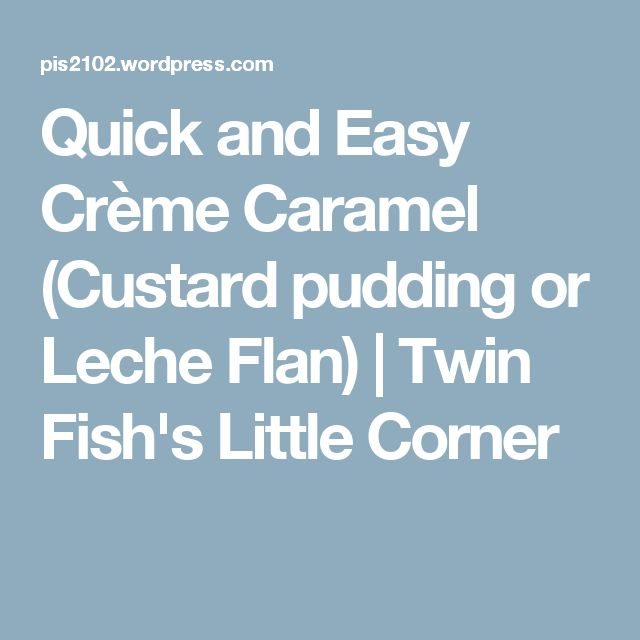Quick and Easy Crème Caramel (Custard pudding or Leche Flan)   Twin Fish's Little Corner