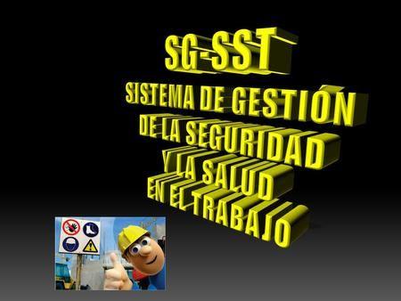 SG-SST SISTEMA DE GESTIÓN DE LA SEGURIDAD Y LA SALUD EN EL TRABAJO.