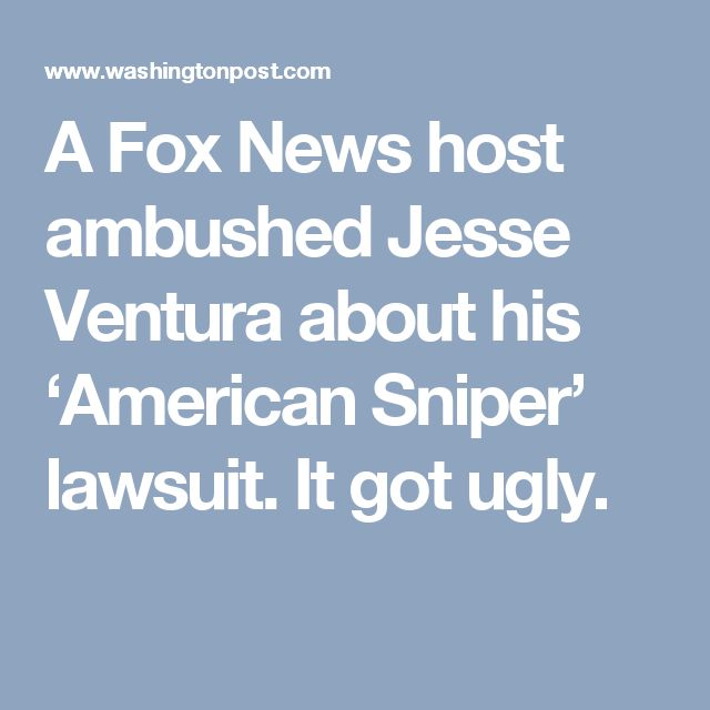 a fox news host ambushed jesse ventura about his american sniper lawsuit it