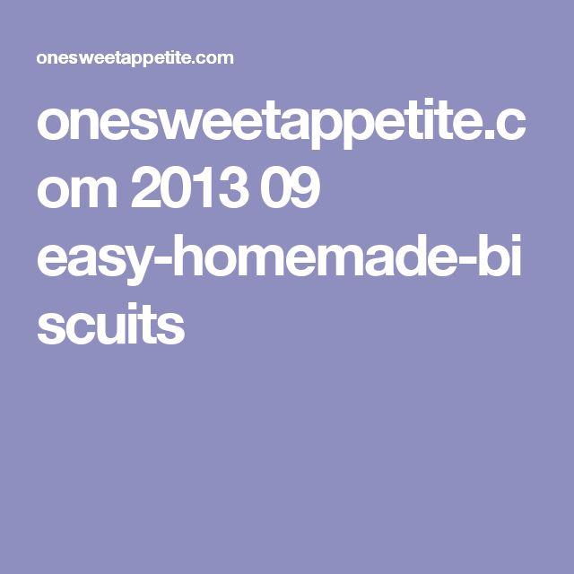 onesweetappetite.com 2013 09 easy-homemade-biscuits