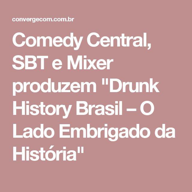 """Comedy Central, SBT e Mixer produzem """"Drunk History Brasil – O Lado Embrigado da História"""""""