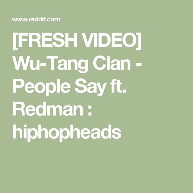 [FRESH VIDEO] Wu-Tang Clan - People Say ft. Redman : hiphopheads
