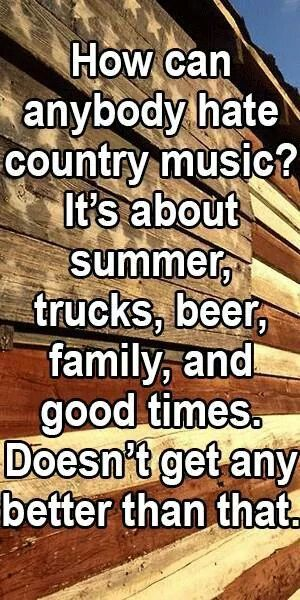 Okay, seriously? I love country music with everything I have. I'm even studying music business in Nashville right now so I can have a career in the industry. That being said, I hate when people say country music about summer. No. Some country songs are about summer, but the whole genre is not, so it should not be generalized in that way. Same with saying that it's about trucks, beer, etc.