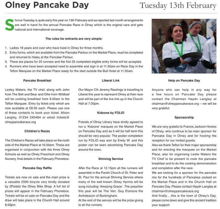 Olney Pancake Race | On Shrove Tuesday every year the ladies of Olney, Buckinghamshire compete in the world famous Pancake Race, an Olney tradition which dates back to 1445. The 2018 race will be held on Tuesday 13th February. The race starts at 11:55am. Children from Olney schools also take part in their own races. Since 1950 Olney has competed against the women of Liberal, Kansas, USA in an international race.