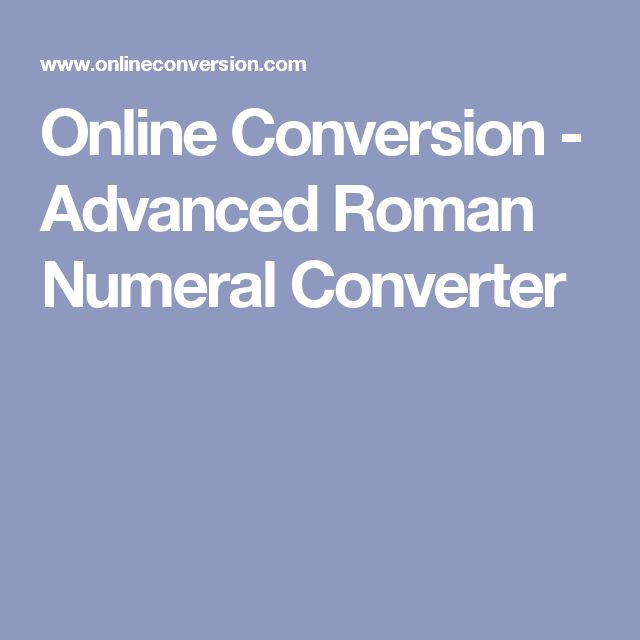 Online Conversion - Advanced Roman Numeral Converter