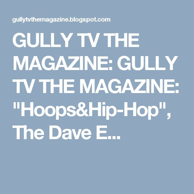 "GULLY TV THE MAGAZINE: GULLY TV THE MAGAZINE: ""Hoops&Hip-Hop"", The Dave E..."