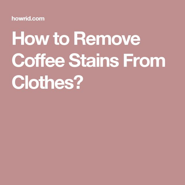 How to Remove Coffee Stains From Clothes?