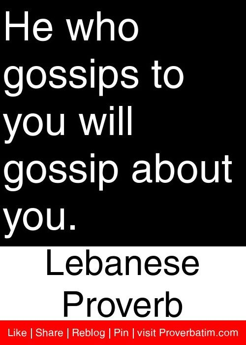 He who gossips to you will gossip about you. - Lebanese Proverb #proverbs #quotes