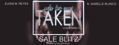 SALE BLITZ ALERT!  Title: Taken  Series: Voyeur #1  Authors: Elena M. Reyes & N. Isabelle Blanco  Genre: Dark Erotic Romance  Release Date: May 24 2017  Blurb  I was drugged.  Now Ive woken up in  a dark luscious room.  A deviant playground.  Im not alone.  The person that was  drugged and taken with me is here too.  My confidant.  Someone that I had  come to see as a brother.  My best friend.  Suddenly theres a  voice coming through the speakers telling us weve both been chosen to die.  The…