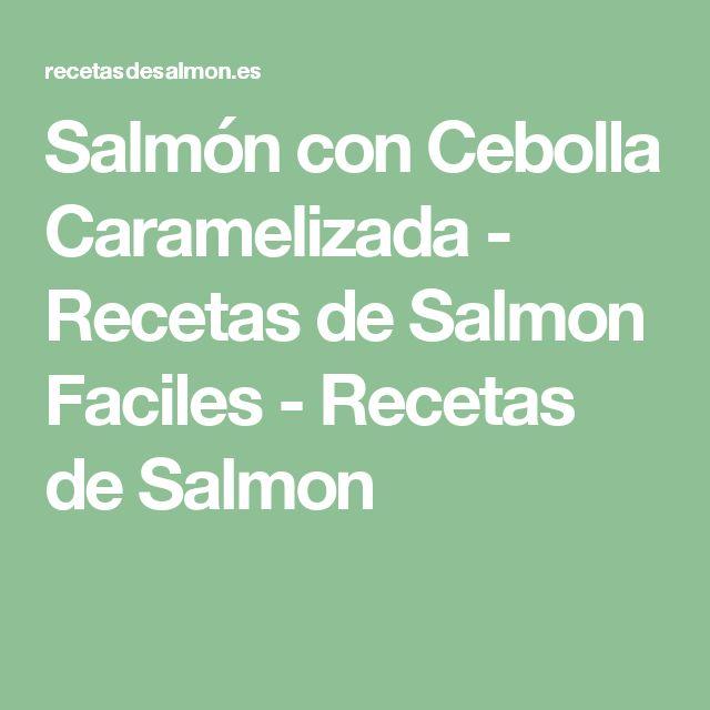 Salmón con Cebolla Caramelizada - Recetas de Salmon Faciles - Recetas de Salmon