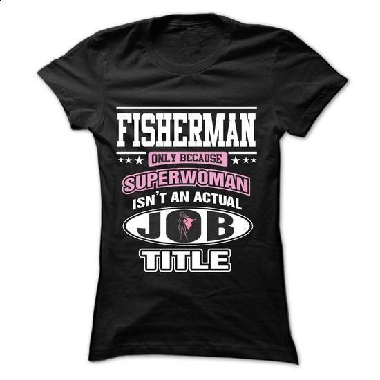 FISHERMAN Superwoman #Tshirt #fashion. SIMILAR ITEMS => https://www.sunfrog.com/LifeStyle/FISHERMAN-Superwoman-Ladies.html?60505