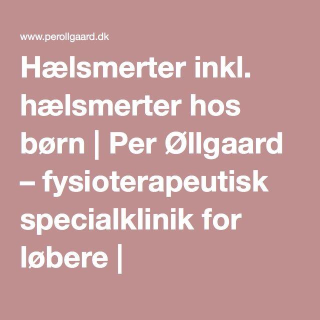 Hælsmerter inkl. hælsmerter hos børn | Per Øllgaard – fysioterapeutisk specialklinik for løbere | www.perollgaard.dk
