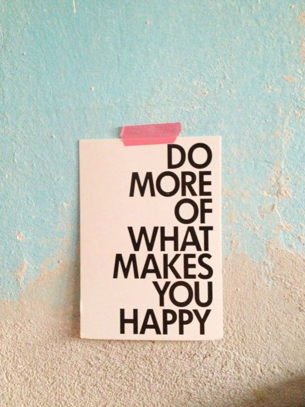 do more of what makes you happy quote whatcha talkin