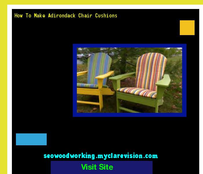 How To Make Adirondack Chair Cushions 101251 - Woodworking Plans and Projects!