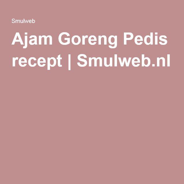 Ajam Goreng Pedis recept | Smulweb.nl