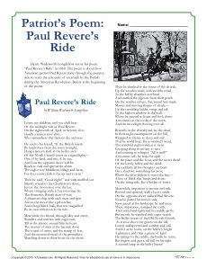 "Henry Wadsworth Longfellow wrote his poem ""Paul Revere's Ride"" in 1860. The poem is about how American patriot Paul Revere rode through the countryside to warn the colonists of an attack by the British during the American Revolution. Students read the beginning of the poem and then work on several skill-building activites about the poem."