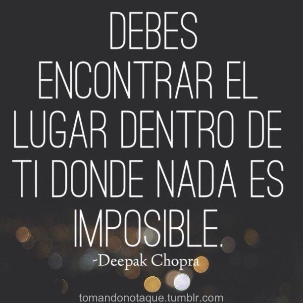 Debes encontrar el lugar dentro de ti donde nada es imposible -Deepak Chopra #frases #motivacion