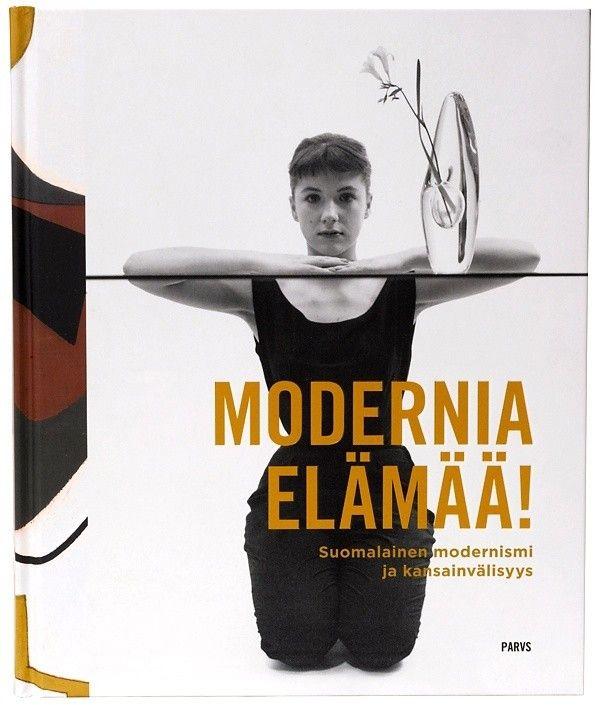 Modernia elämää! : suomalainen modernismi ja kansainvälisyys, 2017.