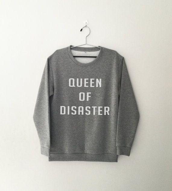 Queen of disaster • sweatshirt • jumper • Clothes Outift for woman • teens • dates • stylish • casual • fall • spring • winter • classic • fun • cute • summer • parties • sparkle• cool • awesome • fashion • hipster • tumblr • school • facebook • sassy • gray • lazy • relax