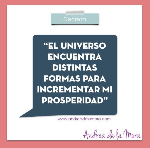 El universo encuentra distintas formas para incrementar mi prosperidad.   Andrea de la Mora