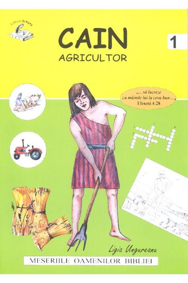 """Cain- agricultor. Seria """"Meseriile oamenilor Bibliei"""""""