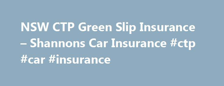 NSW CTP Green Slip Insurance – Shannons Car Insurance #ctp #car #insurance http://papua-new-guinea.remmont.com/nsw-ctp-green-slip-insurance-shannons-car-insurance-ctp-car-insurance/  # NSW CTP Green Slip Insurance NSW CTP Green Slip Car Bike Insurance Features The Green Slip Guide Frequently asked questions Why is it changing? These changes are being introduced by all NSW CTP insurers and are designed to improve your buying experience and reduce the time taken to register your vehicle. How…