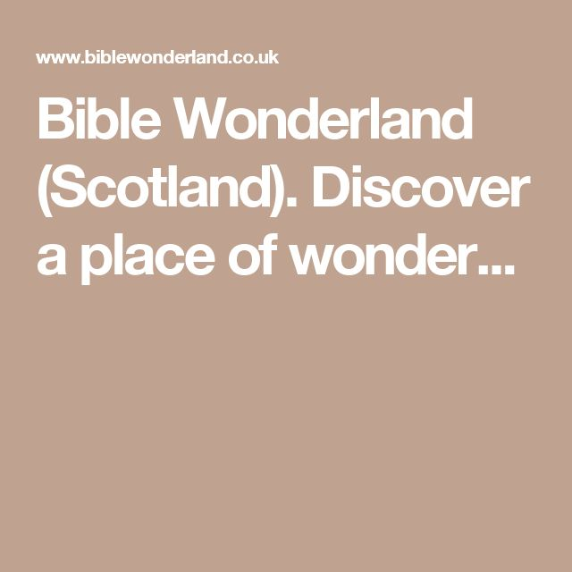 Bible Wonderland (Scotland). Discover a place of wonder...