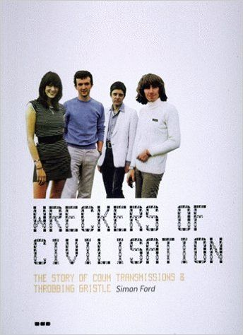 Wreckers of Civilisation: The Story of Coum Transmissions & Throbbing Gristle: Simon Ford: 9781901033601: Amazon.com: Books