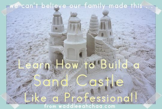 Teach Your Kids to Build a Sand Castle like a Professional (Really!) from waddleeahchaa.com