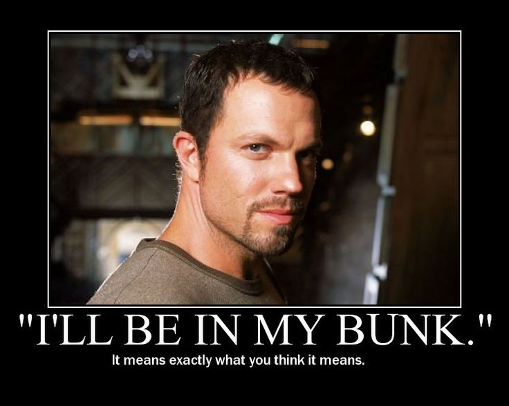 """I'll be in my bunk."" -- Jayne"