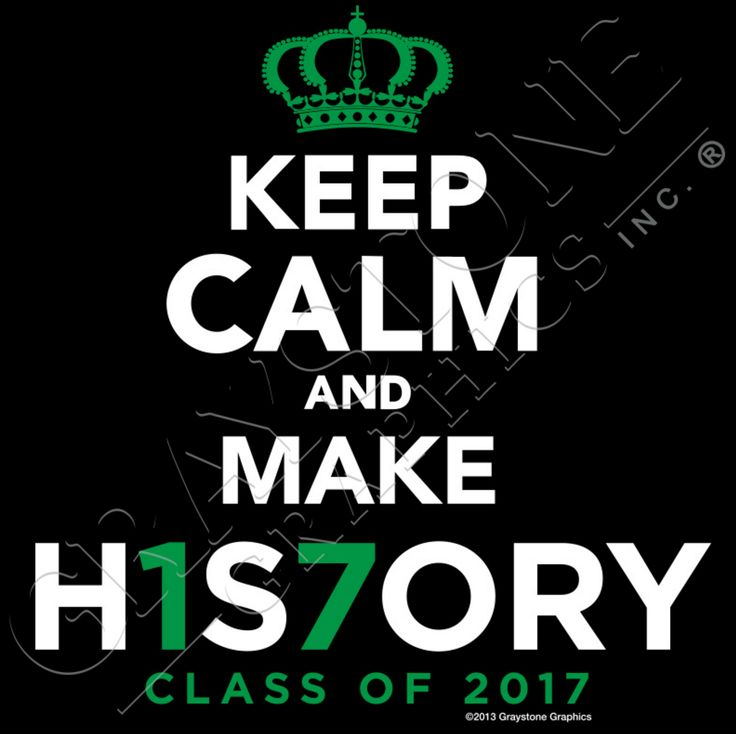 Keep Calm and Make History.  Class of 2017.  That's exactly about to happen!