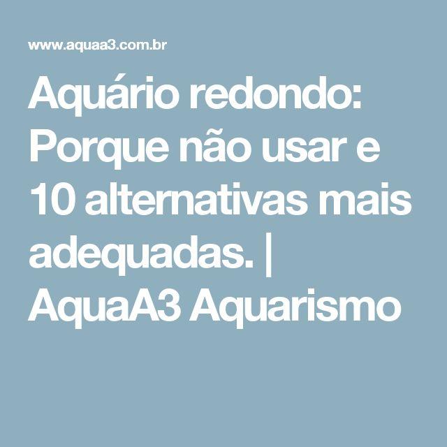 Aquário redondo: Porque não usar e 10 alternativas mais adequadas.   AquaA3 Aquarismo