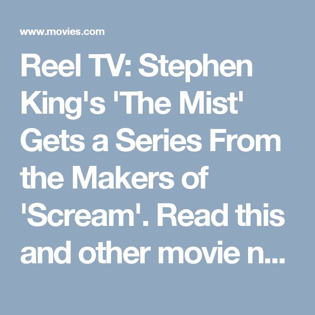 Reel TV: Stephen King's 'The Mist' Gets a Series From the Makers of 'Scream'. Read this and other movie news, reviews, and more at Movies.com.
