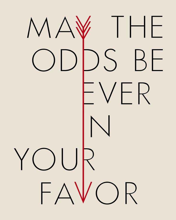 "Hunger Games Arrow May the Odds Be Ever in Your Favor poster / print. This is a copycat version I made of one found floating around on Pinterest that's no longer available. This is free for use and not intended for sale. Printable Hi-res jpeg, 16"" x 20"".: Favorite Quote, Quotes, Book, Hunger Games, Movie, Hungergames, Things, The Hunger Game"