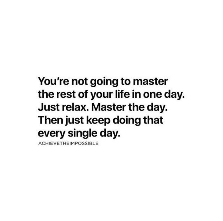 You're not going to master the rest of your life in one