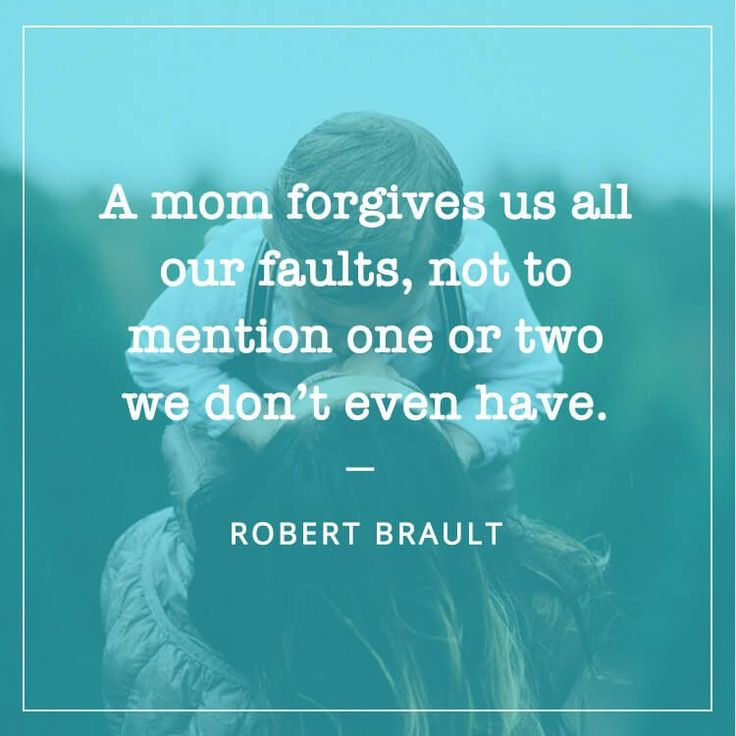 "50+ Best Quotes for Mother's Day - ""A mom forgives us all our faults, not to mention one or two we don't even have. - ROBERT BRAULT""  #MotherQuotes #ThankYouMom #MothersDayQuotes"