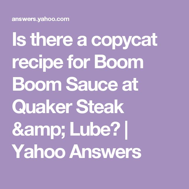 Is there a copycat recipe for Boom Boom Sauce at Quaker Steak & Lube?   Yahoo Answers