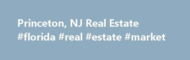 Princeton, NJ Real Estate #florida #real #estate #market http://nef2.com/princeton-nj-real-estate-florida-real-estate-market/  #princeton nj real estate # Princeton Real Estate Listings & Rental Properties in New Jersey Looking to buy a home or rent an apartment? Whether you are looking for homes for sale, new homes, apartments finder, guides and rentals, foreclosures or apartment communities for rent, find all Princeton real estate for sale or rent in...