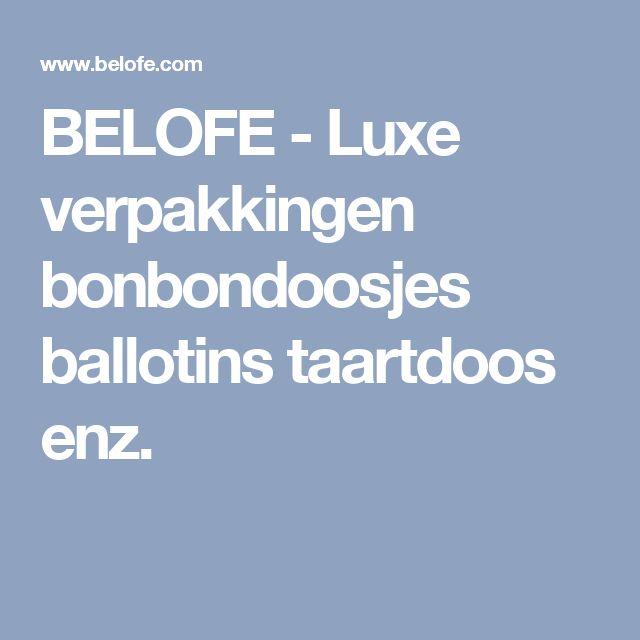 BELOFE - Luxe verpakkingen bonbondoosjes ballotins taartdoos enz.