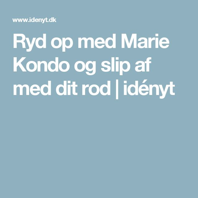 Ryd op med Marie Kondo og slip af med dit rod | idényt