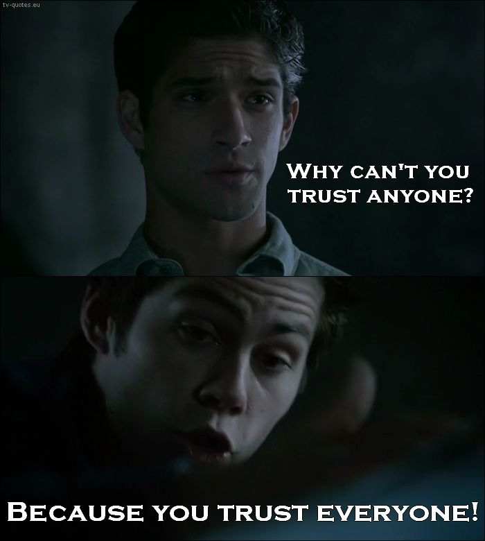 Teen Wolf 5x02 Quote │ Scott McCall: Why can't you trust anyone? Stiles Stilinski: Because you trust everyone!