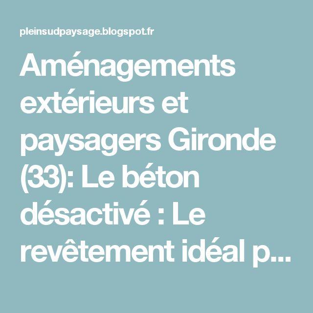 Aménagements extérieurs et paysagers Gironde (33): Le béton désactivé : Le revêtement idéal pour tous vos sols extérieurs.