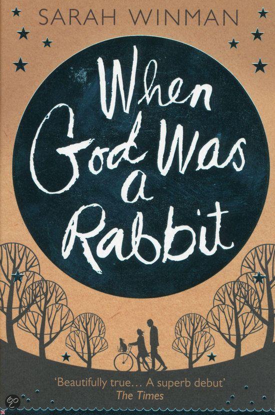 When God Was a Rabbit - Sarah Winman. Beautiful book full of surprises.