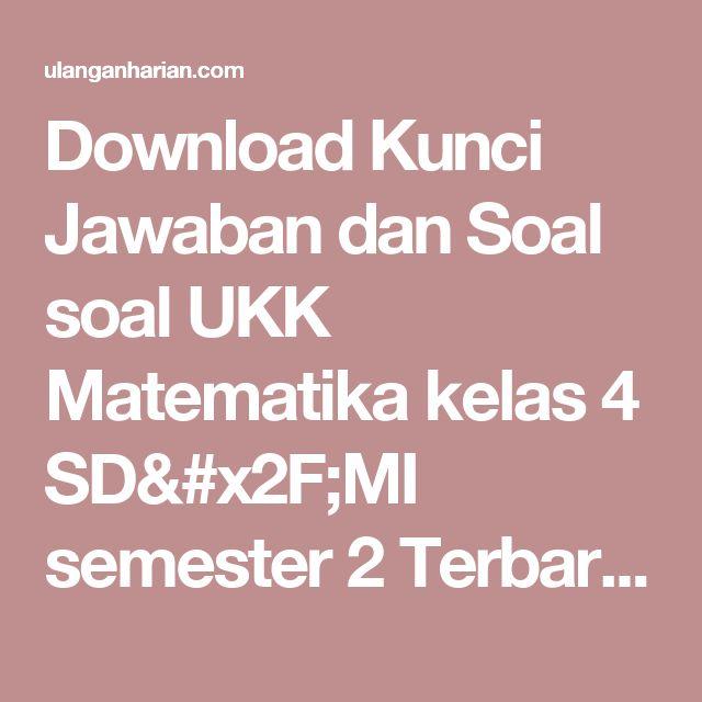 Download Kunci Jawaban dan Soal soal UKK Matematika kelas 4 SD/MI semester 2 Terbaru dan Terlengkap - UlanganHarian.Com